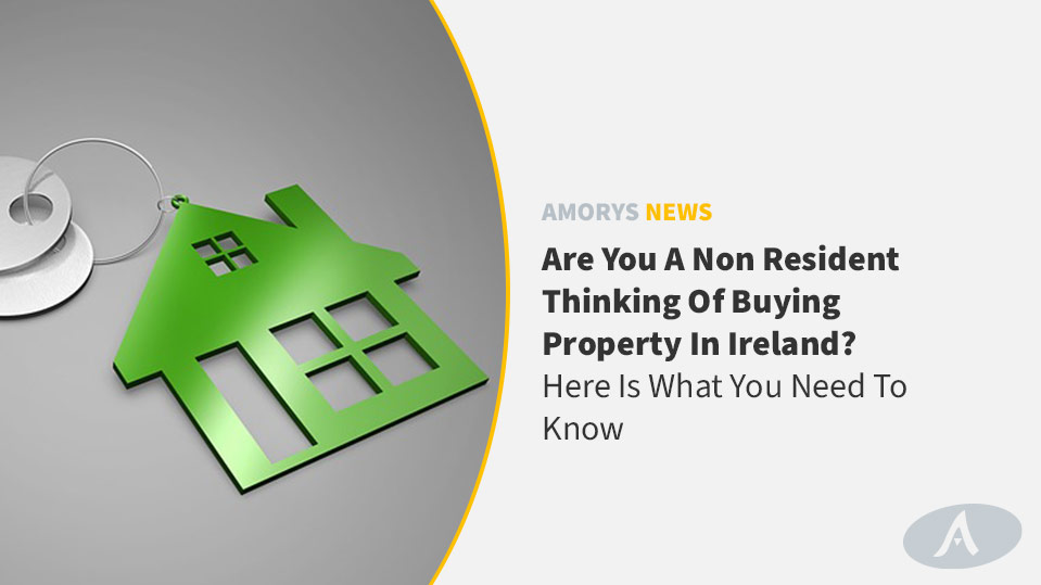 Buying Property in Ireland - Get an Advice from Amorys Solicitors