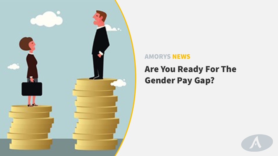 ARE YOU READY FOR THE GENDER PAY GAP?
