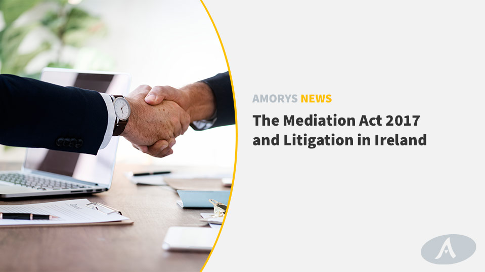 The Mediation Act 2017 and litigation in Ireland by Amorys Solicitors