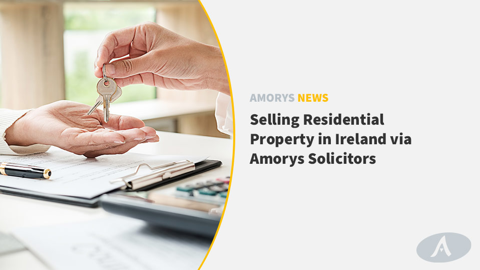 Selling Residential Property in Ireland via Amorys Solicitors